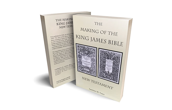 The Making of the King James Bible by Dr. Laurence Vance