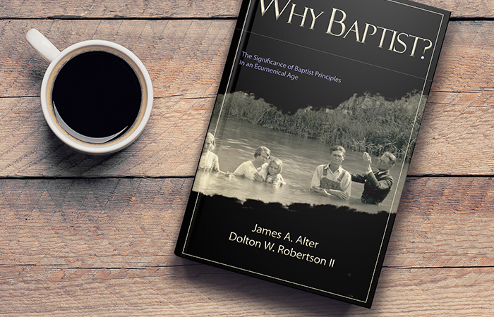 Why Baptist? The Significance of Baptist Principles In An Ecumenical Age